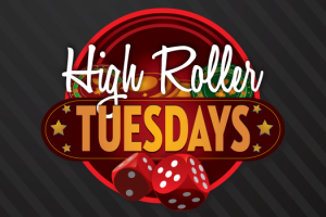 High Roller Tuesdays